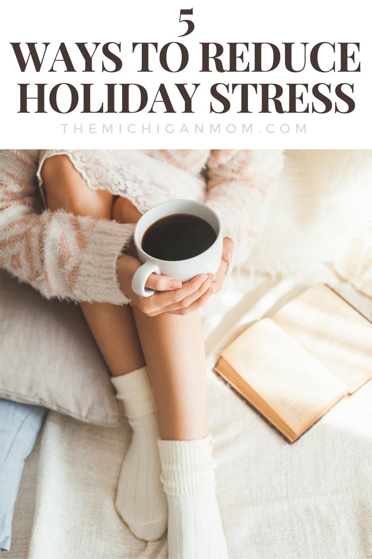 5 Ways To Reduce Holiday Stress — The Michigan Mom