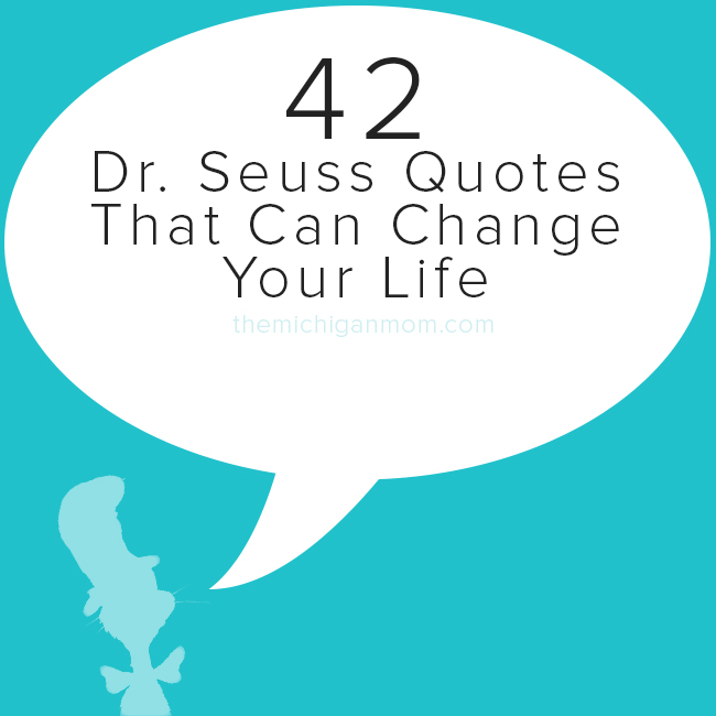 42 Dr Seuss Quotes That Can Change Your Life — The Michigan Mom