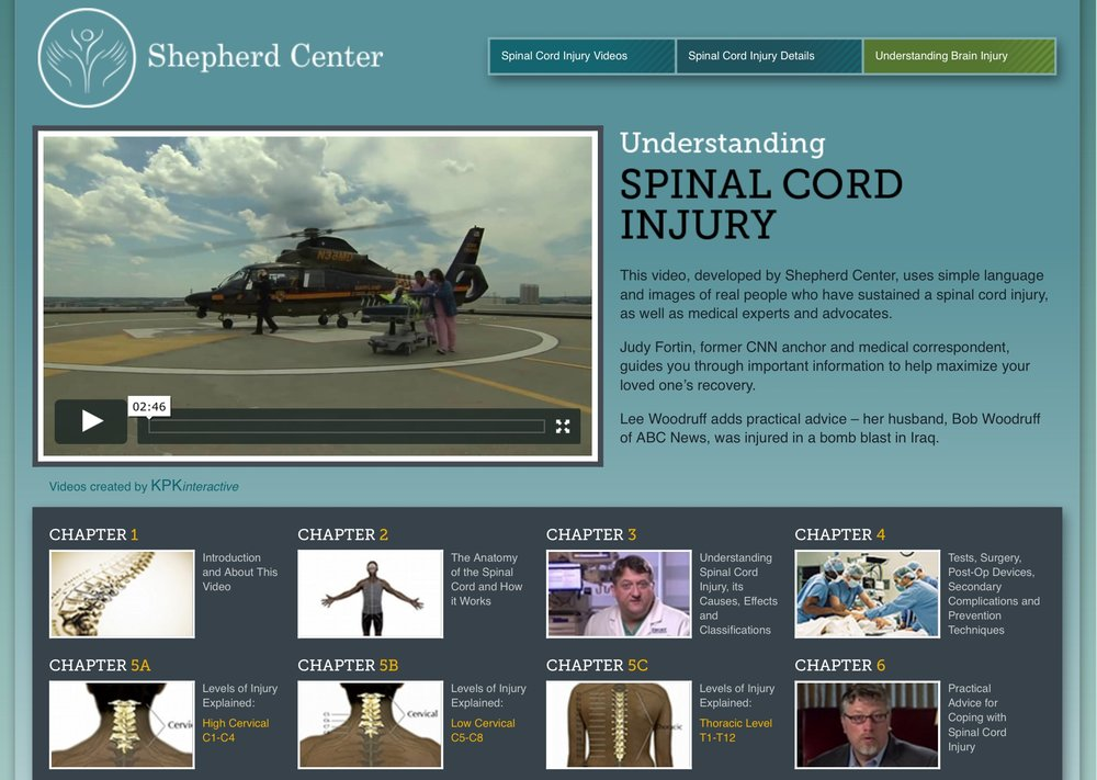 Understanding Spinal Cord Injury   This video, developed by Shepherd Center, uses simple language and images of real people who have sustained a spinal cord injury, as well as medical experts and advocates.