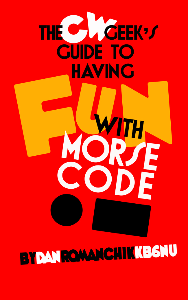 "Copy of CW Geek's Guide to Having Fun With Morse Code"" ©2017 Dan Romanchik KB6NU"