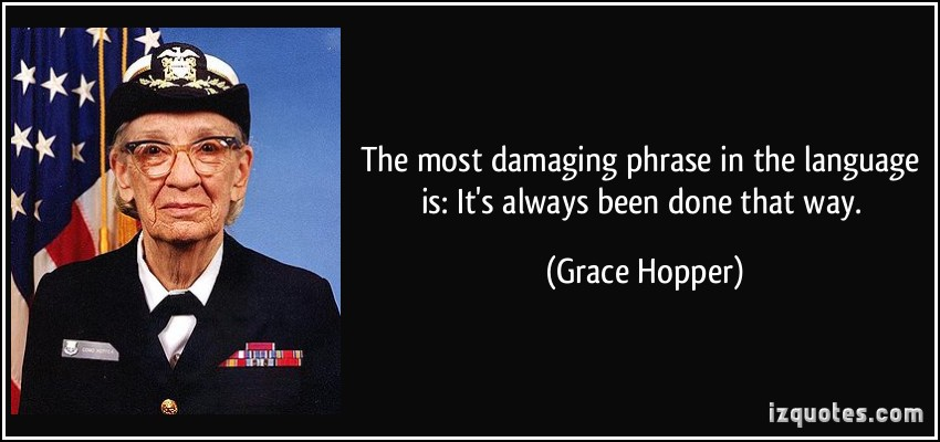 quote-the-most-damaging-phrase-in-the-language-is-it-s-always-been-done-that-way-grace-hopper-293292.jpg