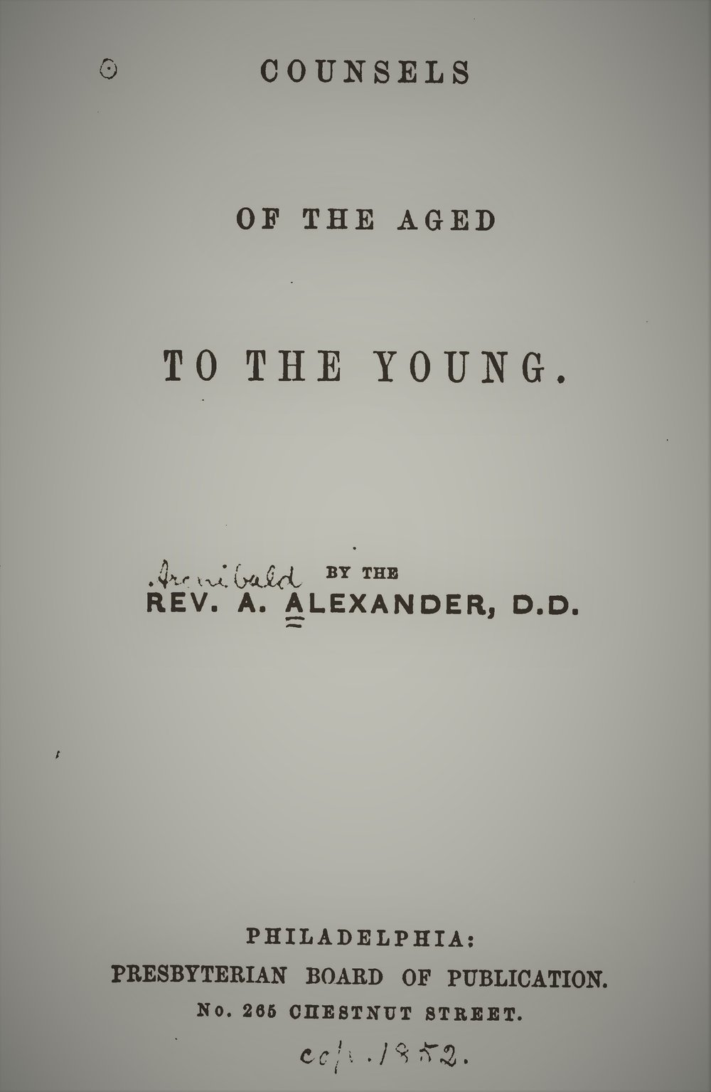 Alexander, Archibald - Counsels of Aged to Young (edited).jpg