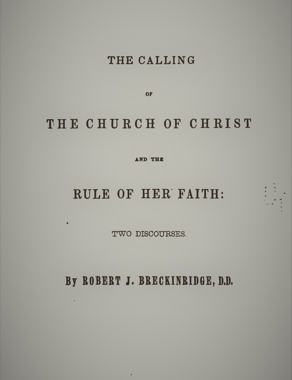 Breckinridge, Robert - The Calling of the Church of Christ and the Rule of Faith.jpg