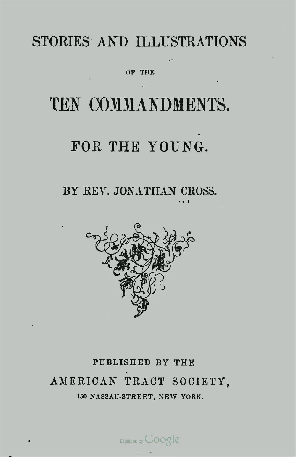 Cross, Jonathan, Stories and Illustrations of the Ten Commandments for the Young Title Page.jpg