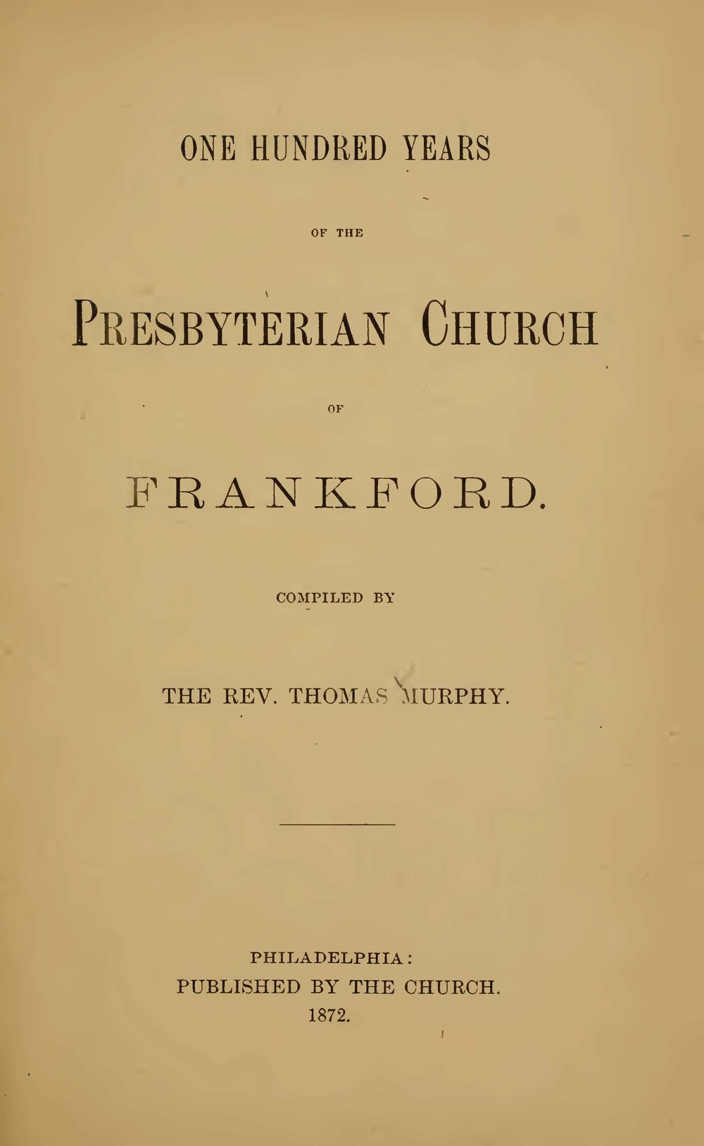 Murphy, Thomas, One Hundred Years of the Presbyterian Church of Frankford Title Page.jpg