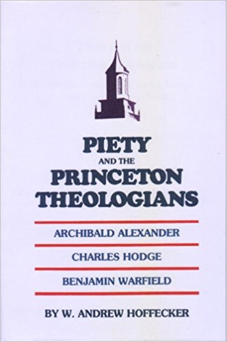 Hoffecker, Piety and the Princeton Theologians.jpg