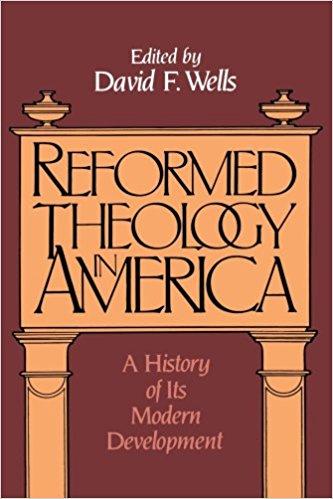 Wells, Reformed Theology in America.jpg