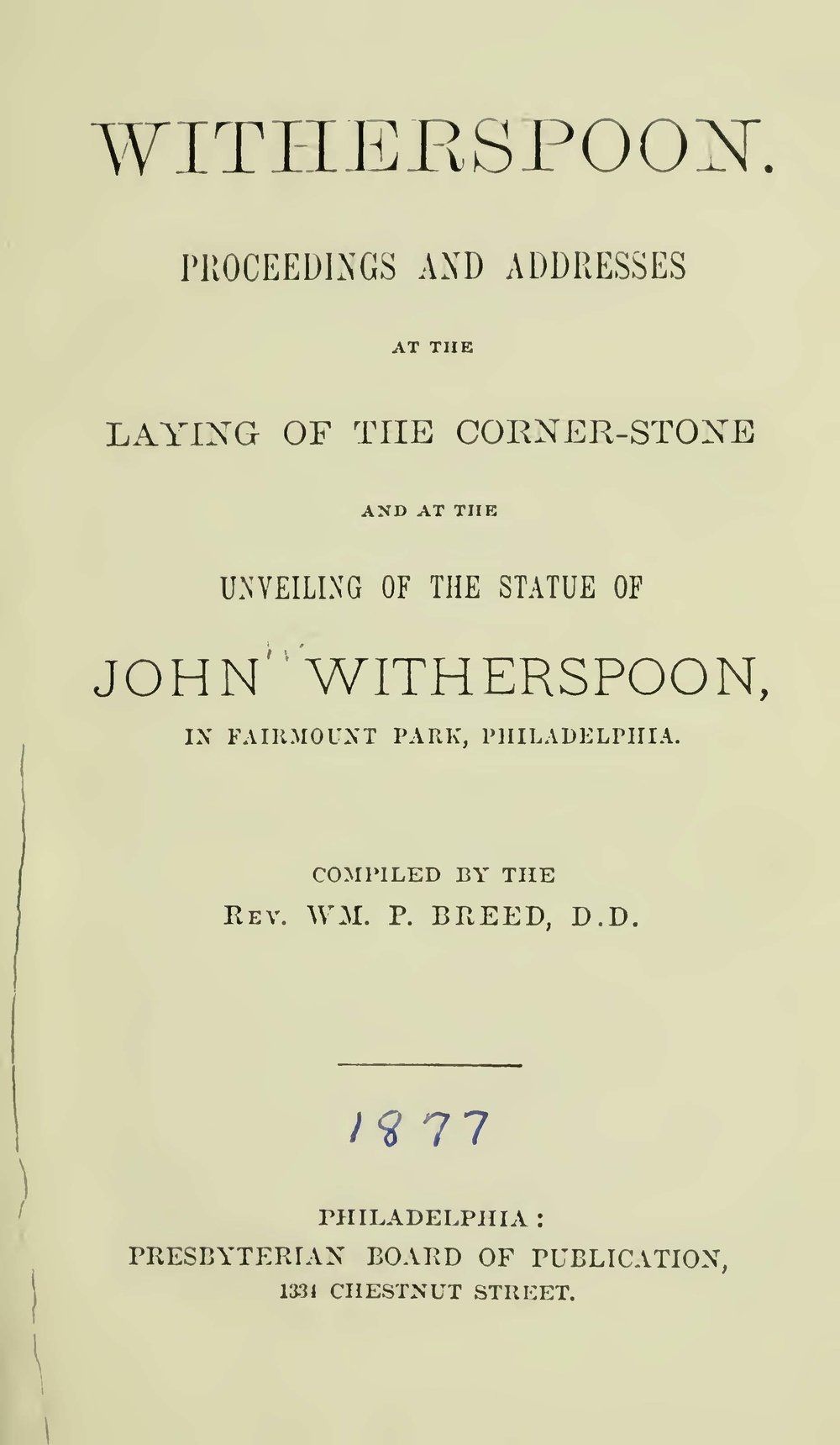 Breed, William Pratt, Witherspoon Proceedings and Addresses at the Laying of the Corner Stone and at the Unveiling of the Statue Title Page.jpg