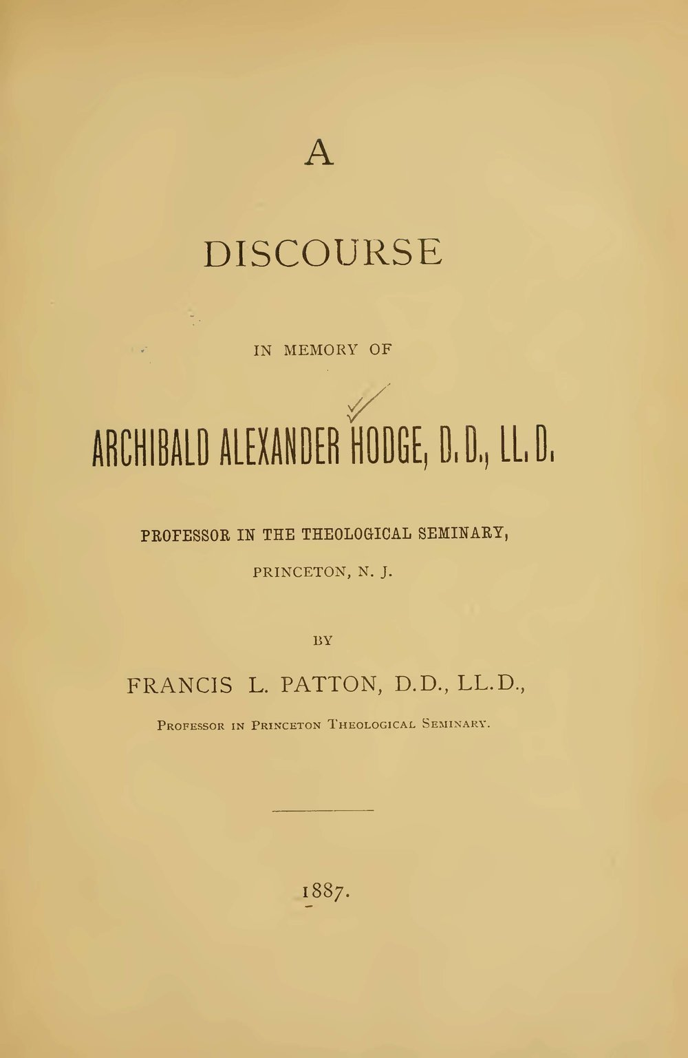 Patton, Francis Landey, A Discourse in Memory of Archibald Alexander Hodge Title Page.jpg