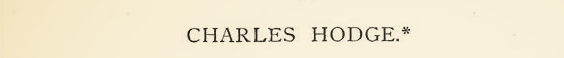 "Review of A.A. Hodge's ""Life of Charles Hodge"" from  The Presbyterian Review  (1881)."