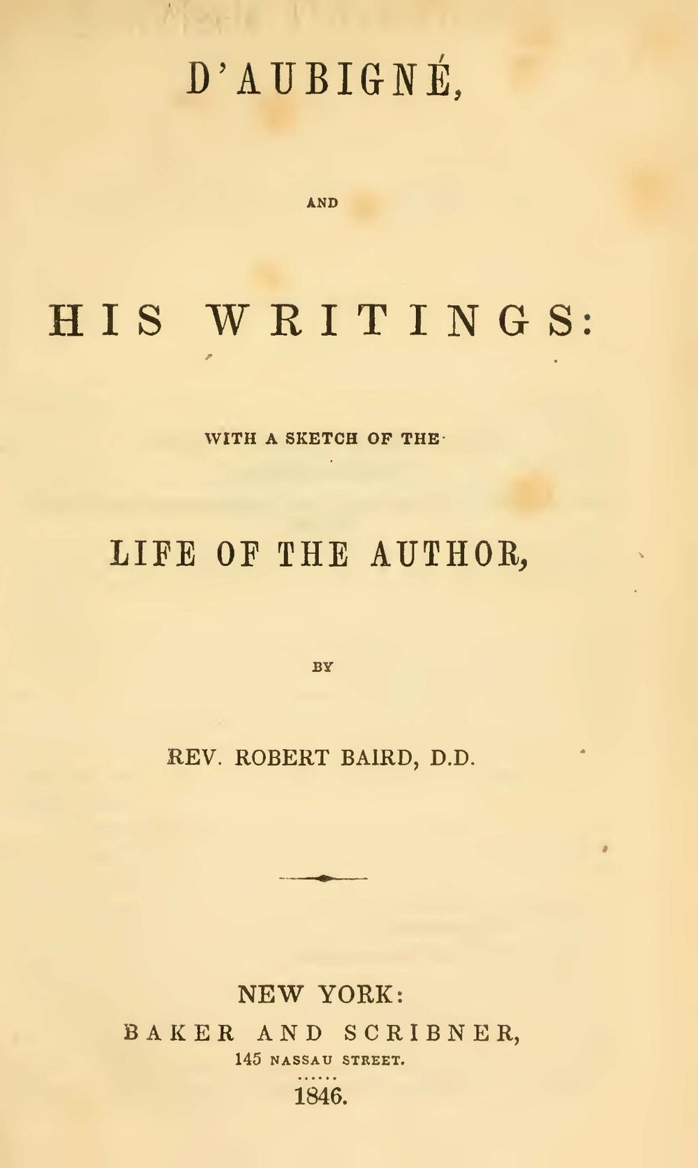 Baird, Robert, D'Aubigné and His Writings Title Page.jpg