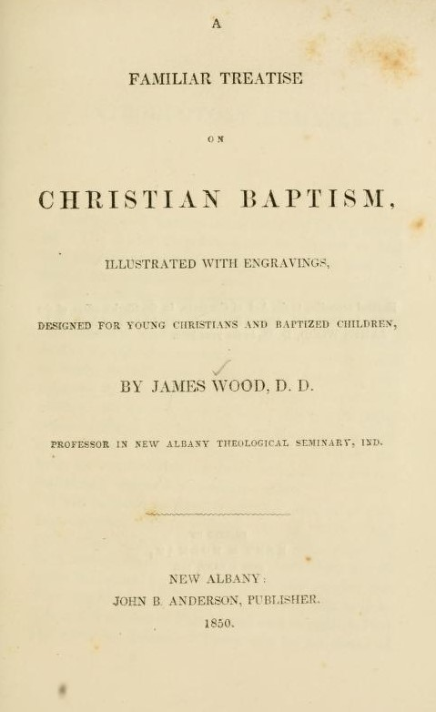Wood, James - Familiar Treatise on Christian Baptism.jpg