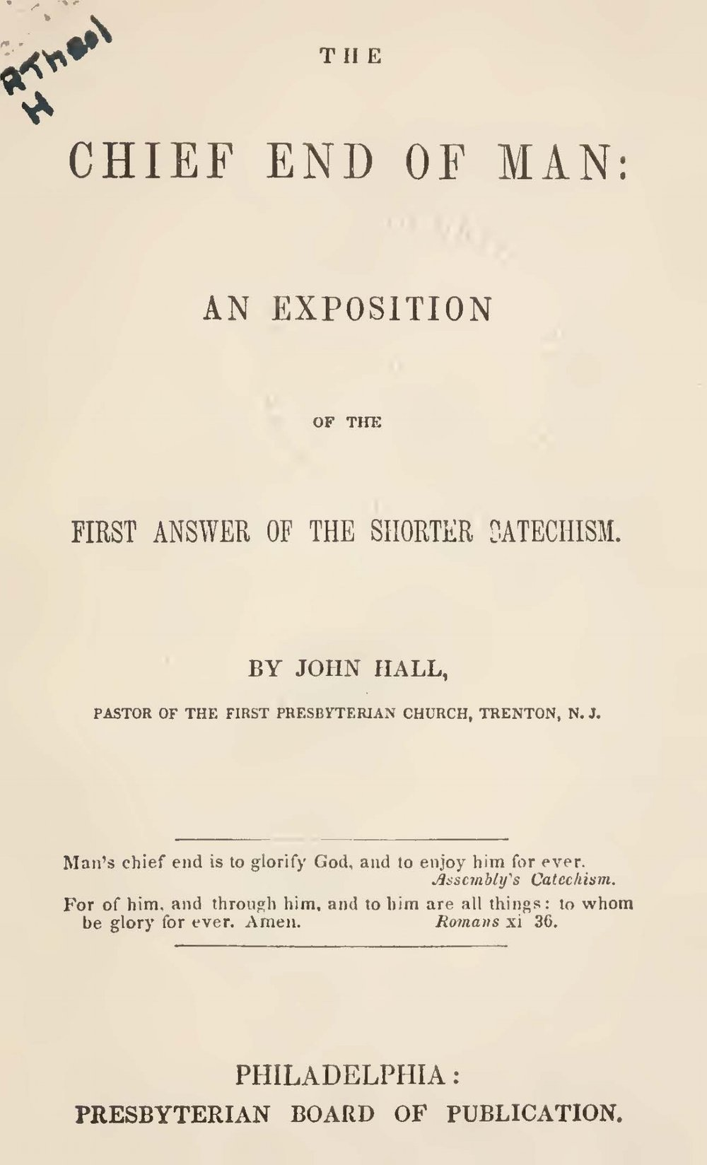 Hall, John, The Chief End of Man An Exposition of the First Answer of the Shorter Catechism Title Page.jpg
