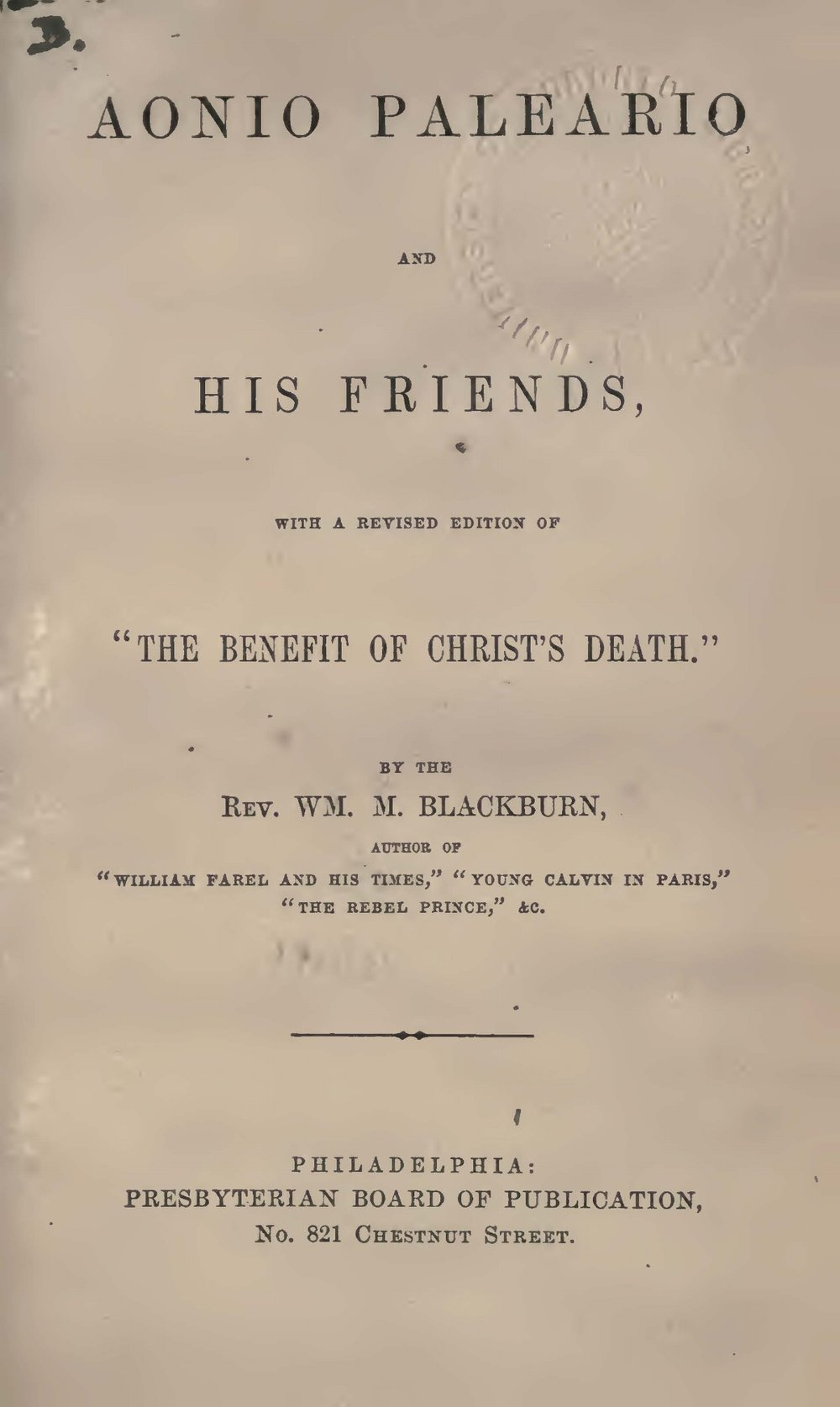 Blackburn, William Maxwell, Aonio Paleario and His Friends Title Page.jpg