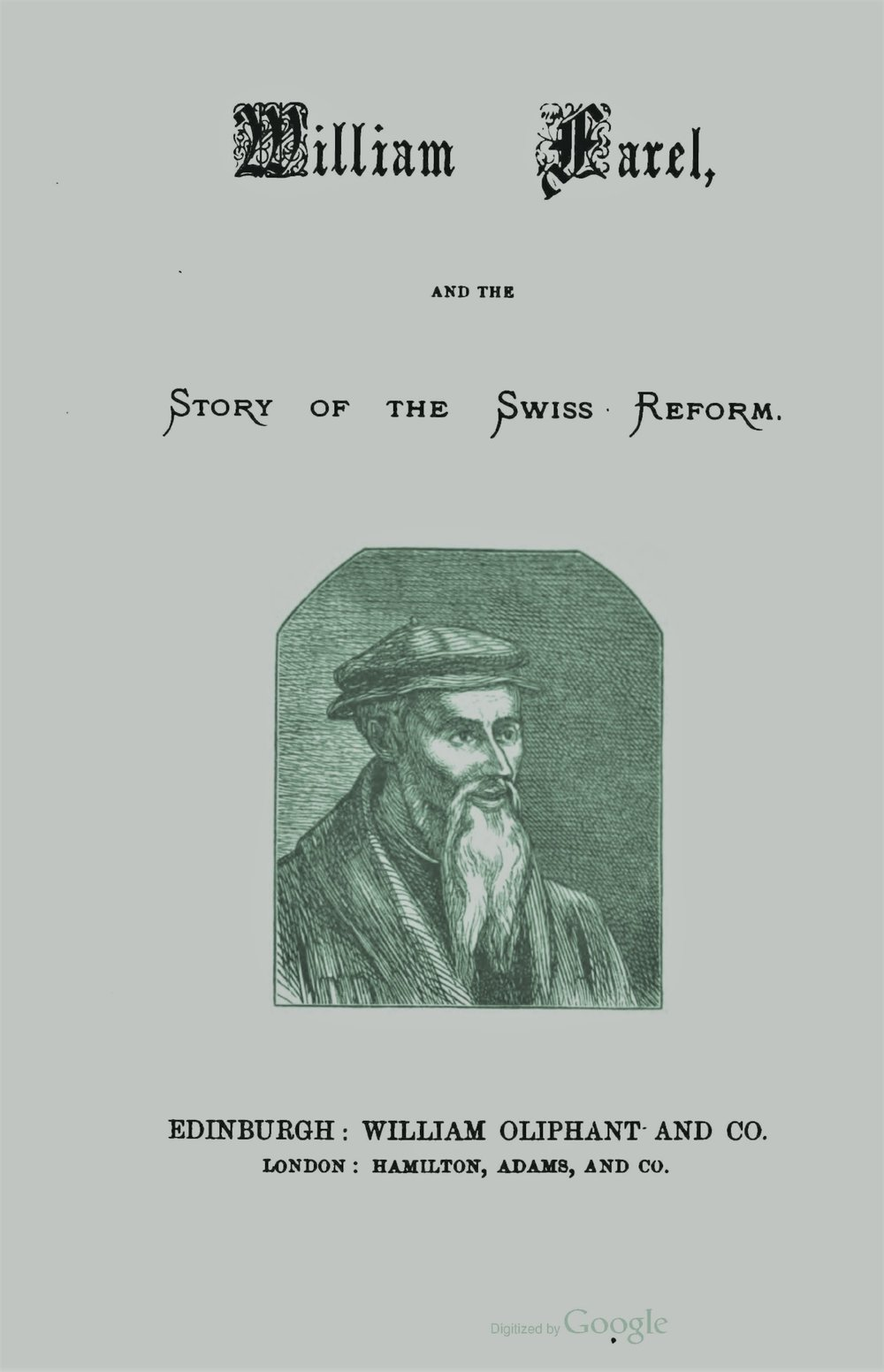 Blackburn, William Maxwell, William Farel and the Story of the Swiss Reform Title Page.jpg