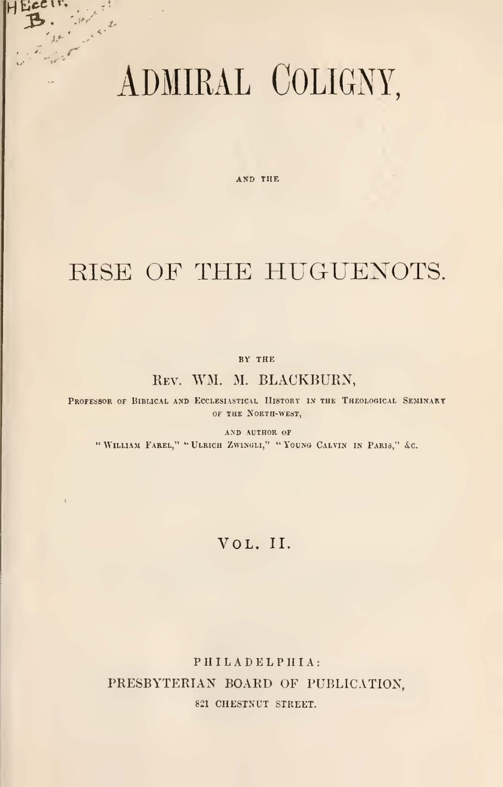 Blackburn, William Maxwell, Admiral Coligny and the Rise of the Huguenots, Vol. 2 Title Page.jpg