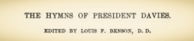 Benson, Louis FitzGerald, The Hymns of President Davies Title Page.jpg