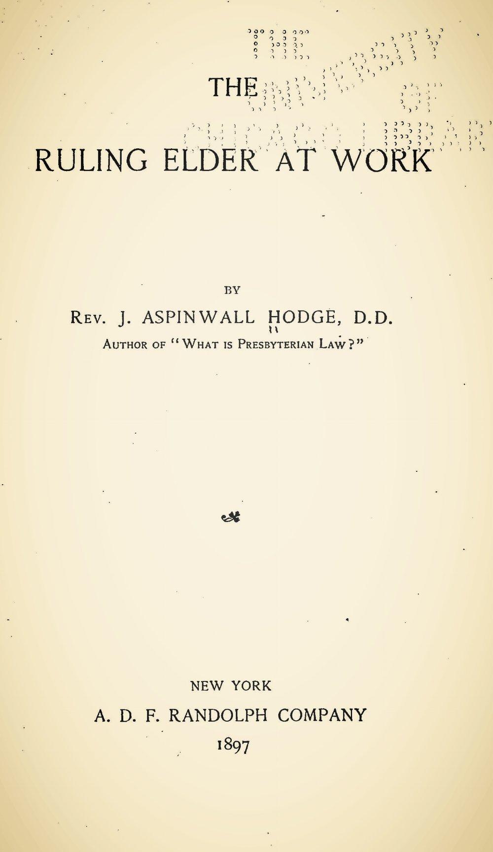 Hodge, John Aspinwall, The Ruling Elder at Work Title Page.jpg