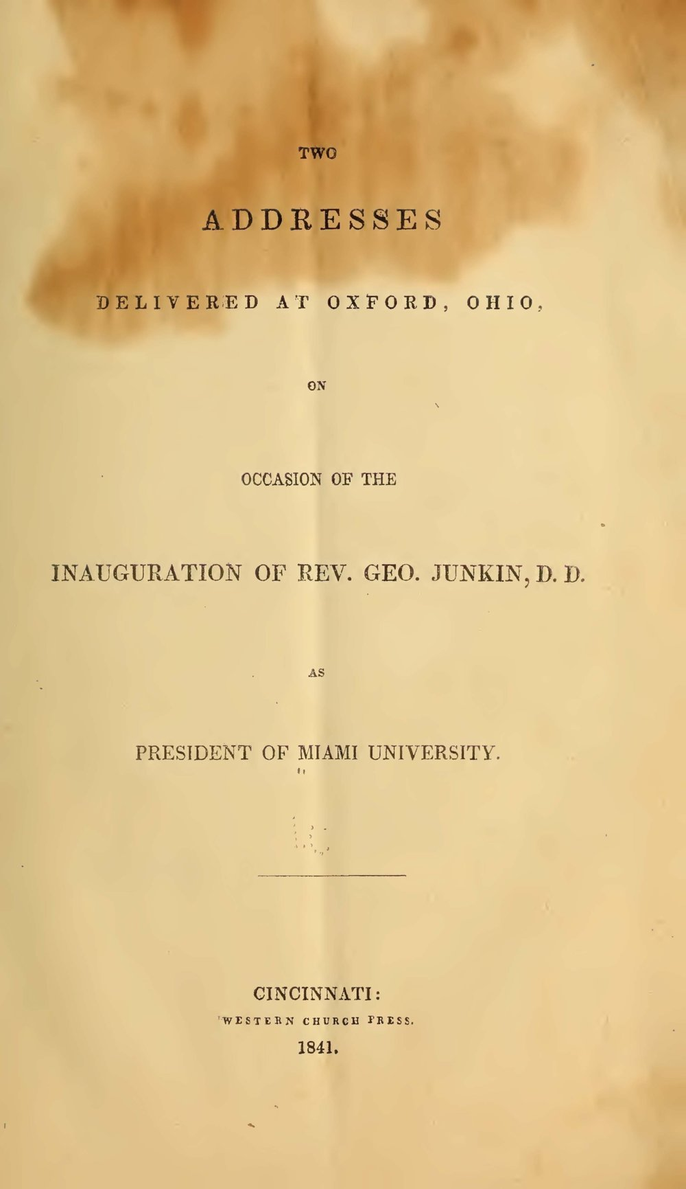 Junkin, George, Two Addresses Delivered at Oxford, Ohio, on Occasion of the Inauguration of Rev. Geo. Junkin Title Page.jpg