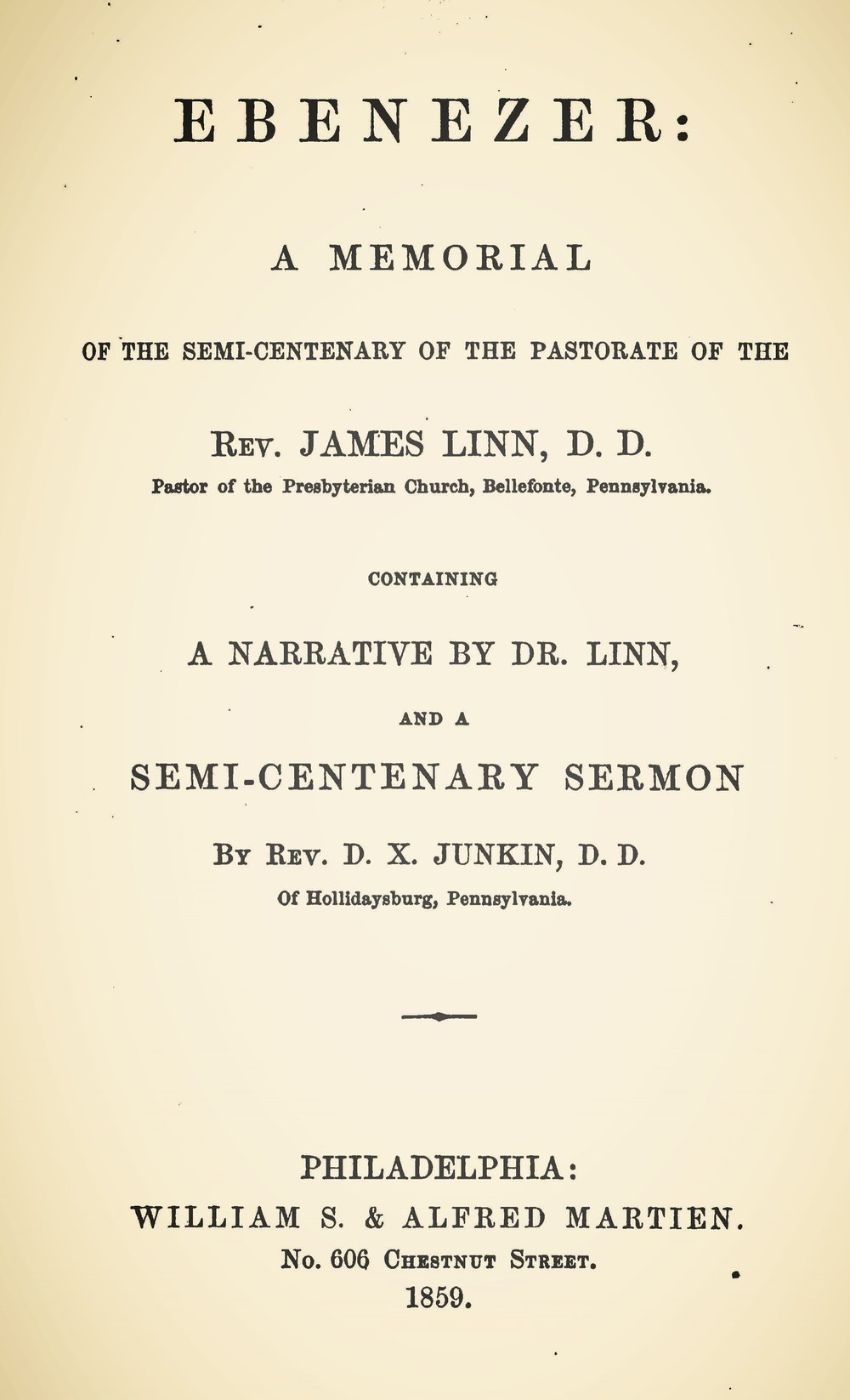 Junkin, David Xavier, Ebenezer A Memorial of the Semi-Centenary of the Pastorate of the Rev. James Linn Title Page.jpg