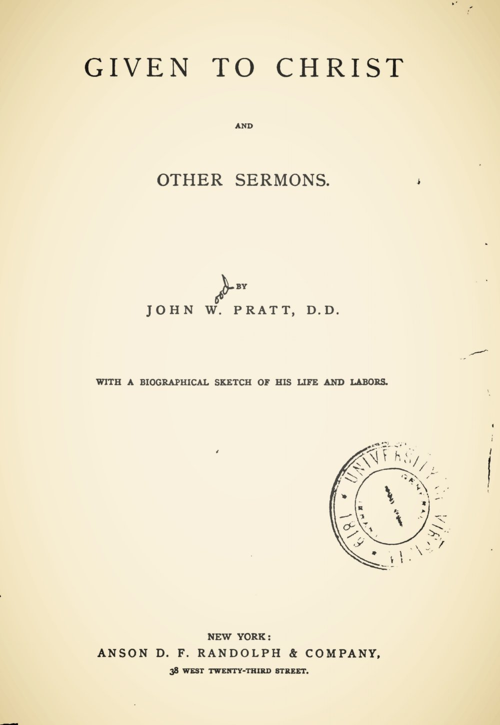 Pratt, John Wood, Sr., Given to Christ, and Other Sermons Title Page.jpg