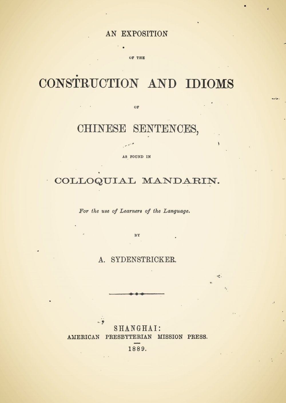 Sydenstricker, Absalom, An Exposition of the Construction and Idioms of Chinese Sentences Title Page.jpg