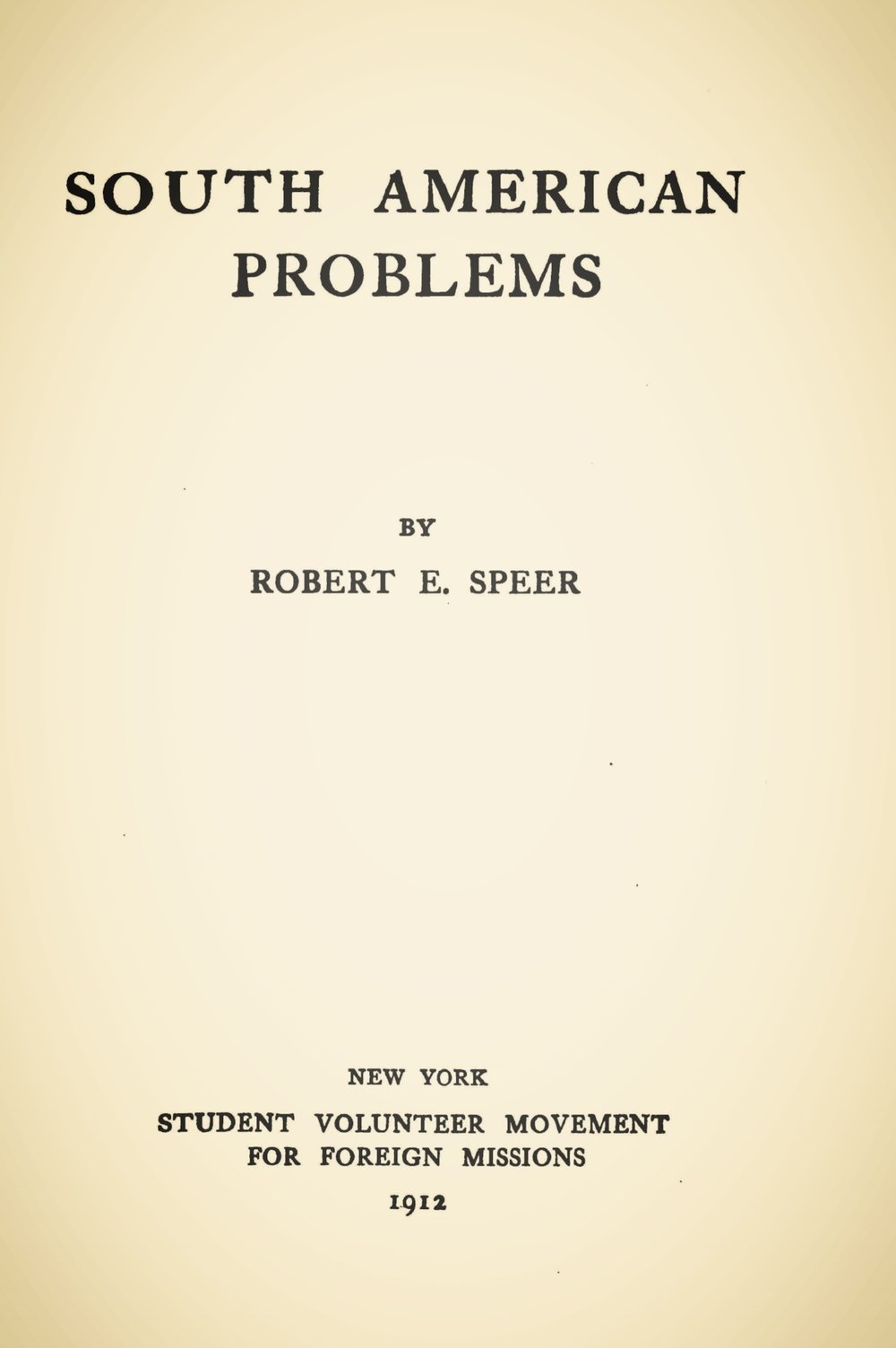 Speer, Robert Elliott, South American Problems Title Page.jpg
