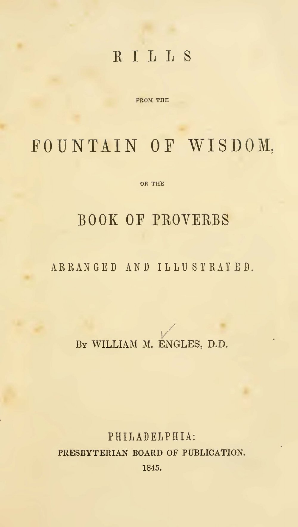 Engles, William Morrison, Rills From the Fountain of Wisdom or, the Book of Proverbs Arranged and Illustrated Title Page.jpg