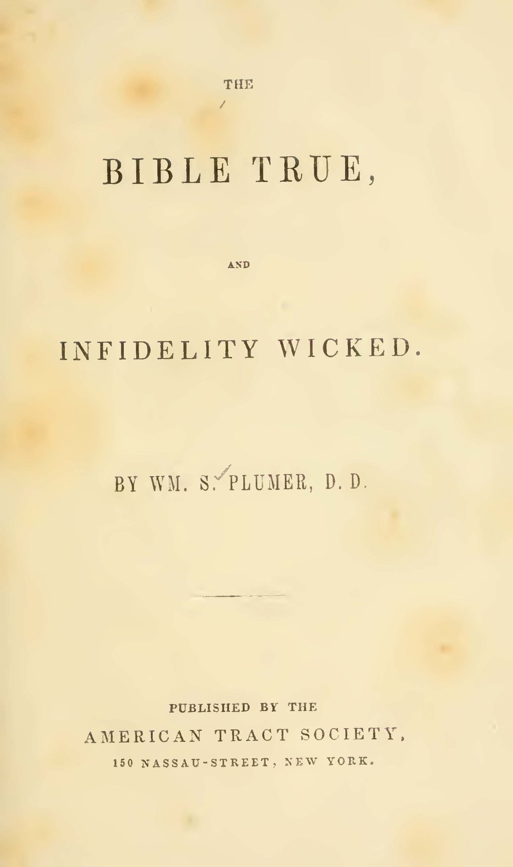 Plumer, William Swan, The Bible True, and Infidelity Wicked Title Page.jpg