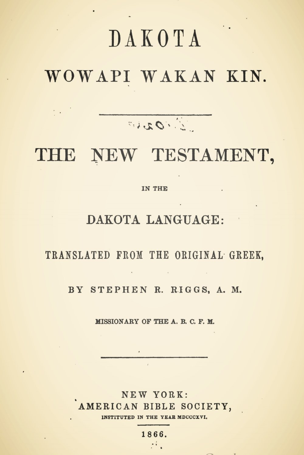 Riggs, Stephen Return, Dakota Wowapi Wakan Kin The New Testament, in the Dakota Language Title Page.jpg