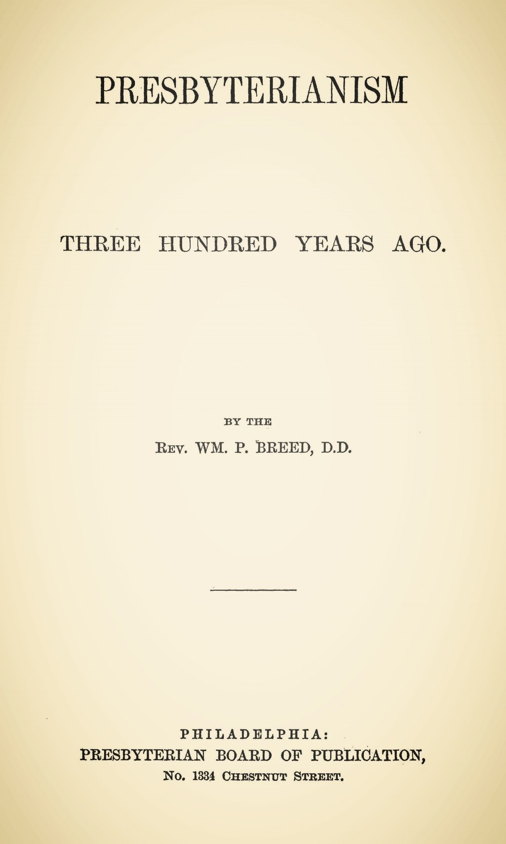 Breed, William Pratt, Presbyterianism Three Hundred Years Ago Title Page.jpg