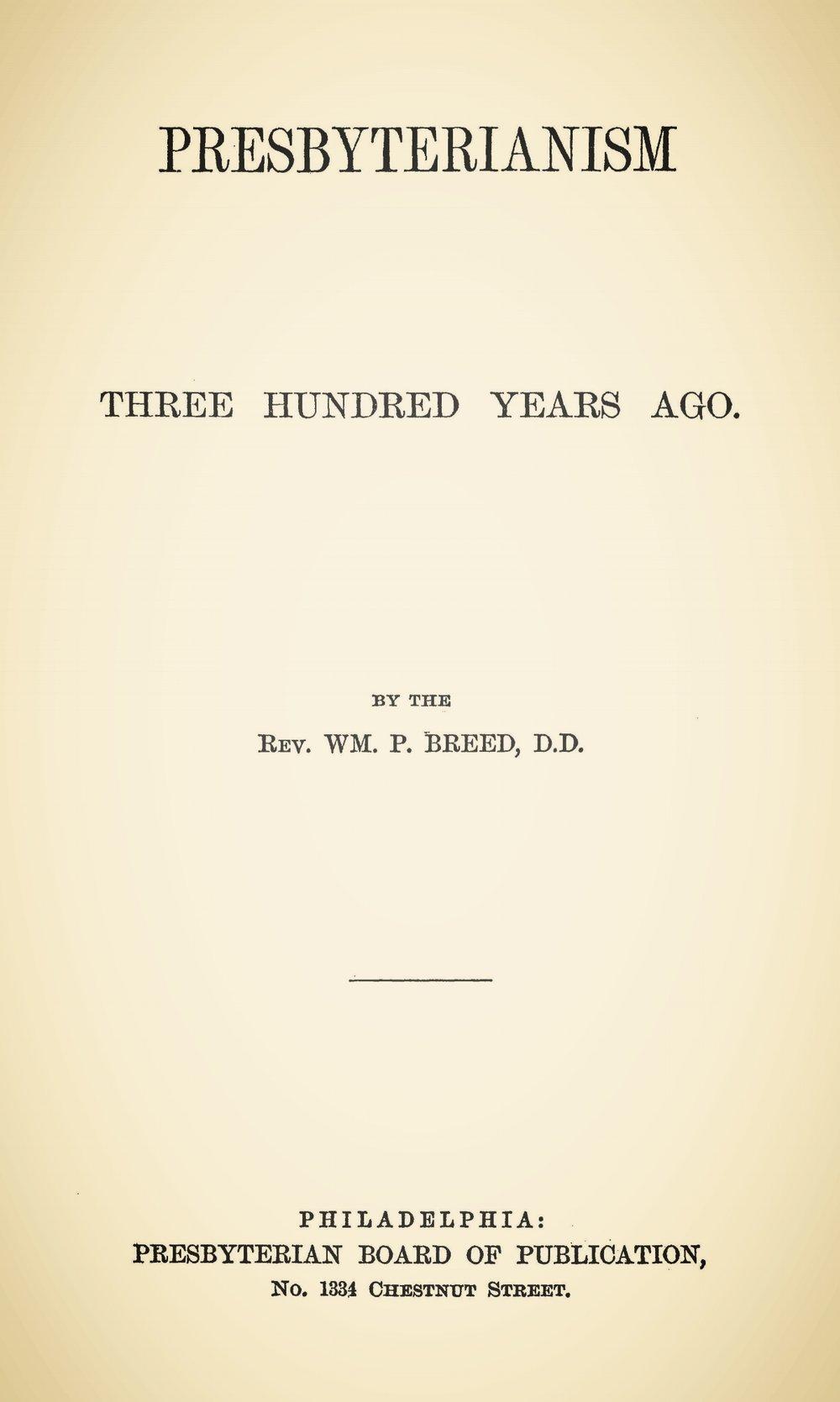 Breed, William Pratt, Presbyterianism Three Hundred Years Ago Title Page.jpg