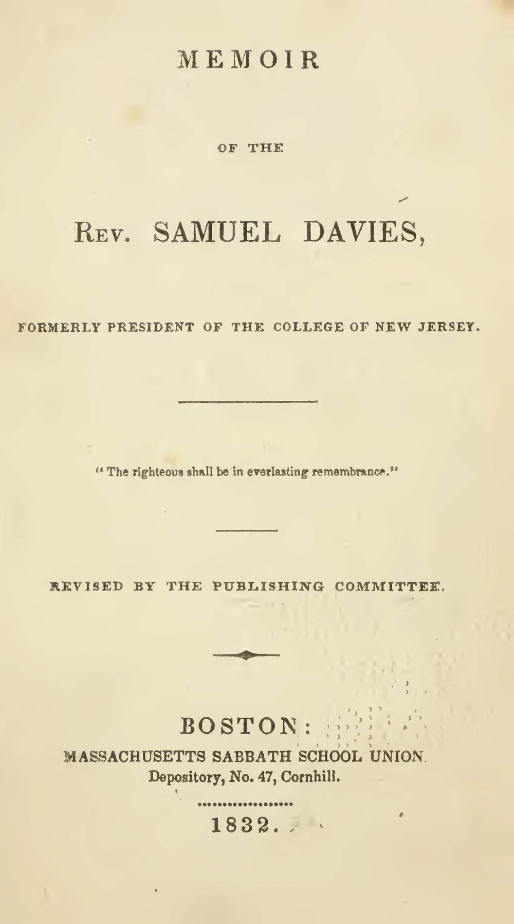 At the time of its publication, this biography of Samuel Davies by the Massachusetts Sabbath School Union was the first and only such study of his life. It is included here, though not written by Davies, for its historical value.