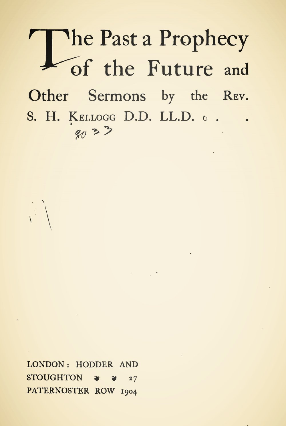 Kellogg, Samuel Henry, The Past a Prophecy of the Future, and Other Sermons Title Page.jpg
