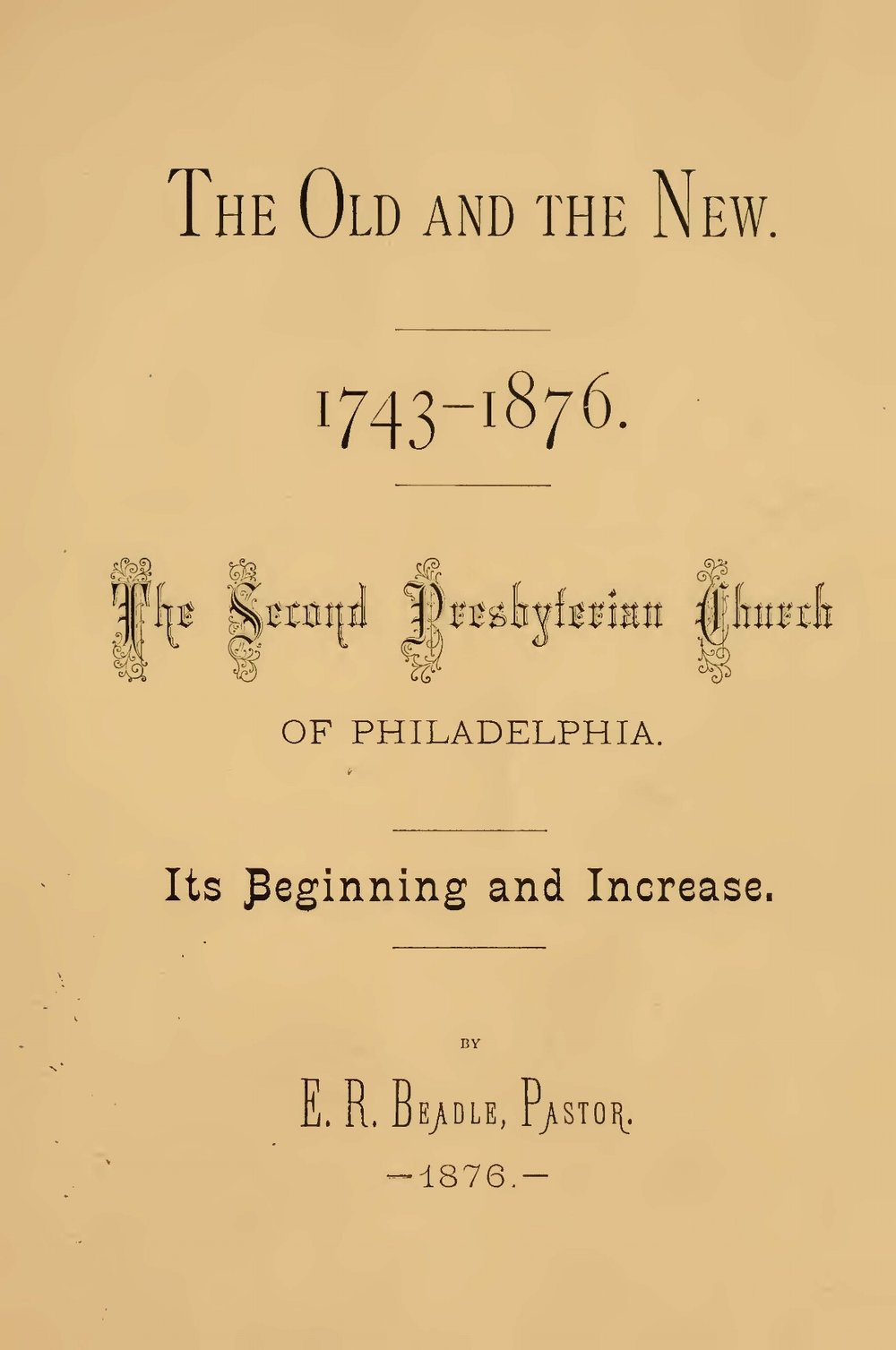 Beadle, Elias Root, The Old and the New, 1743-1876 the Second Presbyterian Church of Philadelphia Title Page.jpg
