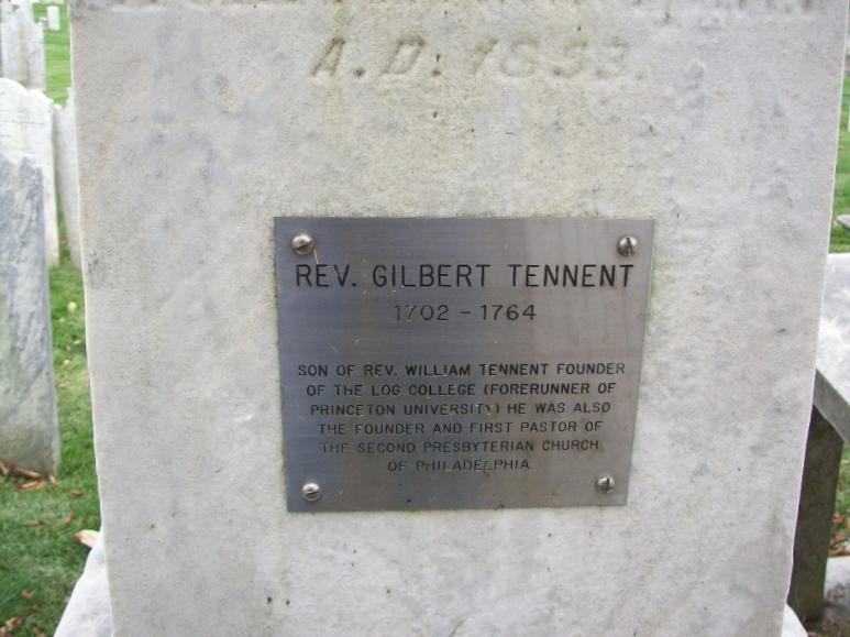 Gilbert Tennent is buried at Abington Presbyterian Church Cemetery, Abington, Pennsylvania.