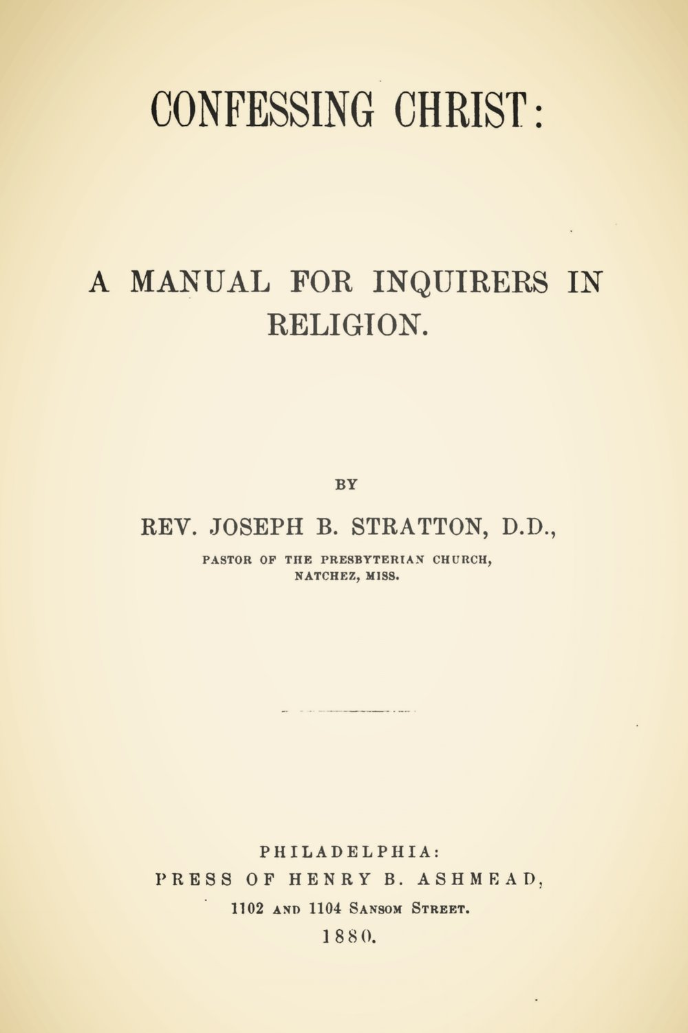 Stratton, Sr., Joseph Buck, Confessing Christ A Manual For Inquirers in Religion Title Page.jpg