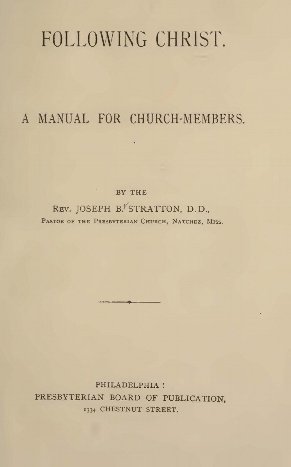 Stratton, Sr., Joseph Buck, Following Christ A Manual For Church-Members Title Page.jpg