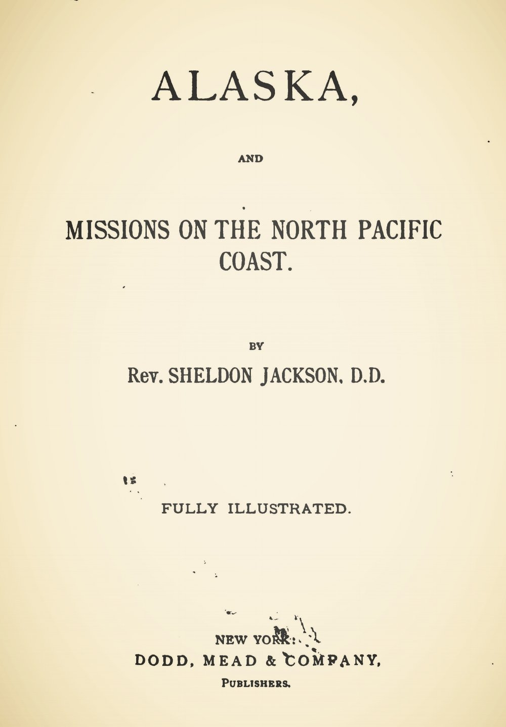 Jackson, Sheldon, Alaska, and Missions on the North Pacific Coast Title Page.jpg