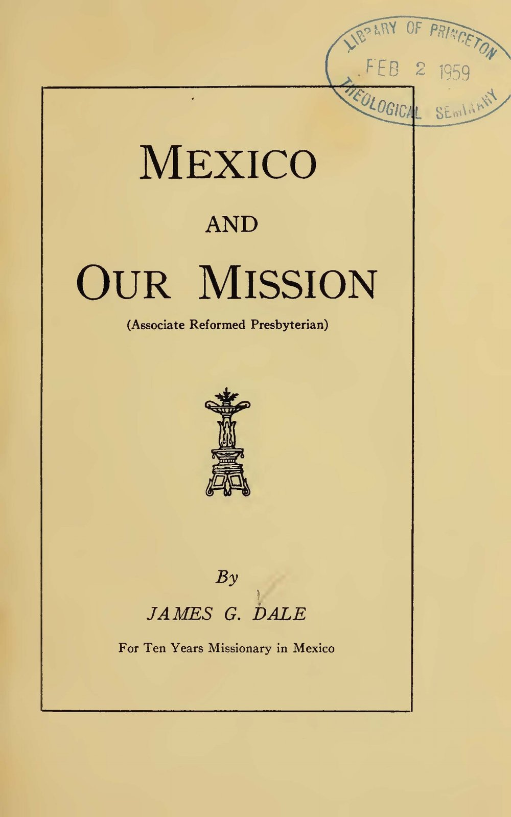 Dale, James Gary, Mexico and Our Mission Title Page.jpg
