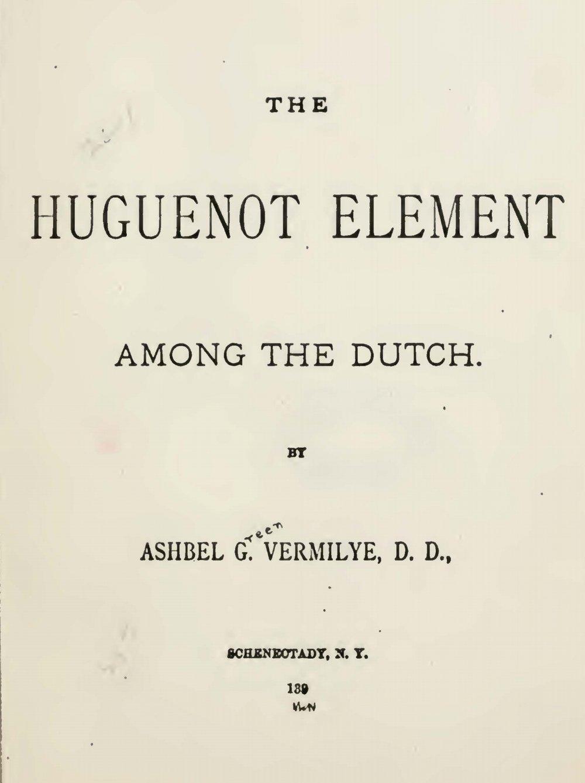 Vermilye, Ashbel Green, The Huguenot Element Among the Dutch Title Page.jpg