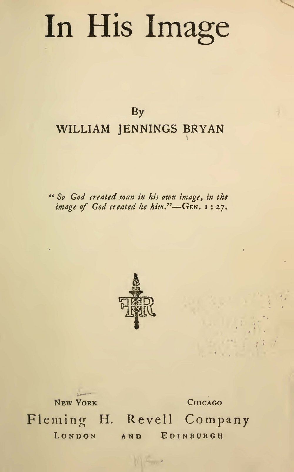 Bryan, Sr., William Jennings, In His Image Title Page.jpg