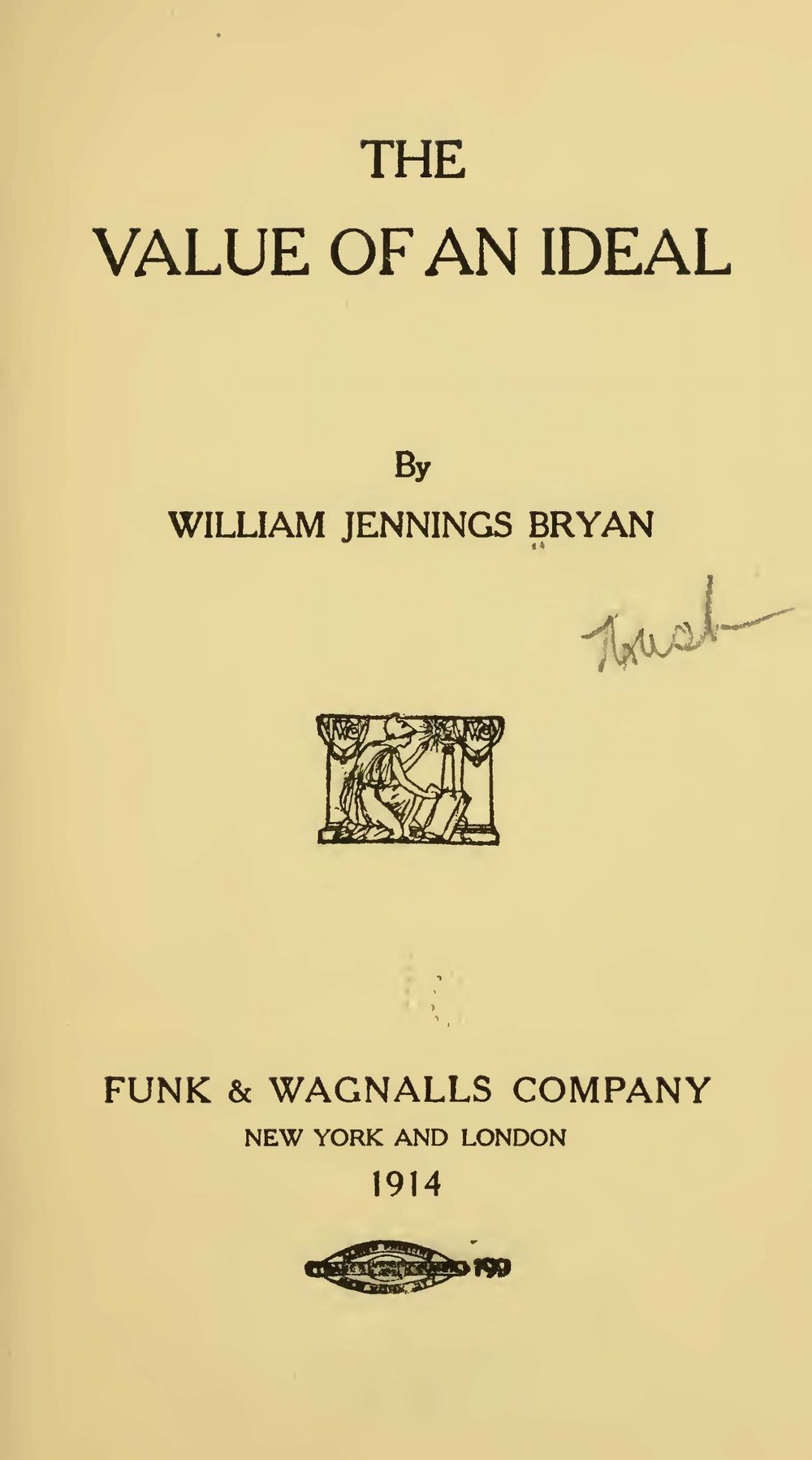 Bryan, Sr., William Jennings, The Value of an Ideal Title Page.jpg