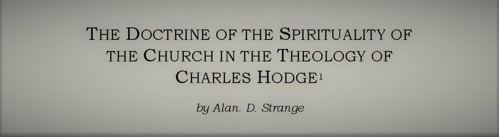 The Doctrine of the Spirituality of the Church in the Theology of Charles Hodge (Alan D. Strange)    - MidAmerica Journal of Theology (2014): 101-116