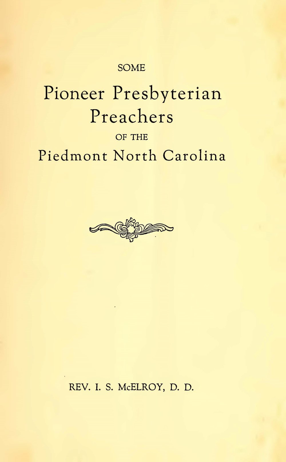 McElroy, Isaac Stuart, Some Pioneer Presbyterian Preachers in Piedmont North Carolina Title Page.jpg