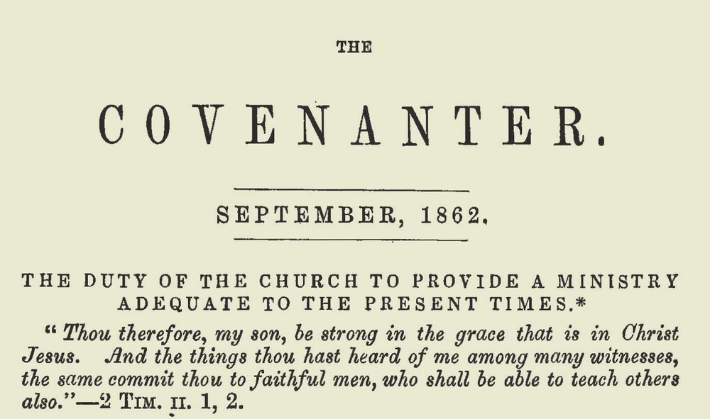 This sermon was published in two parts in the September and October, 1862, issues of  The Covenanter .