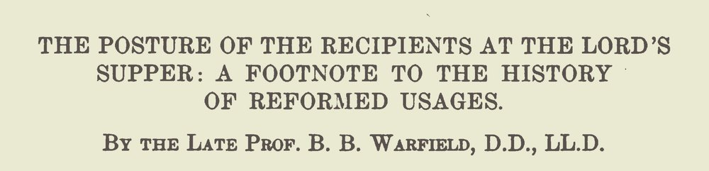Warfield, Benjamin Breckinridge, The Posture of the Recipients at the Lord's Supper Title Page.jpg