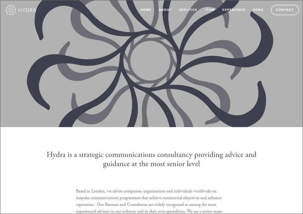 Hydra Strategy - Hydra is a strategic communications consultancy providing advice and guidance at the most senior level. They advise companies, organisations and individuals worldwide on bespoke communications programmes that achieve commercial objectives and enhance reputation.
