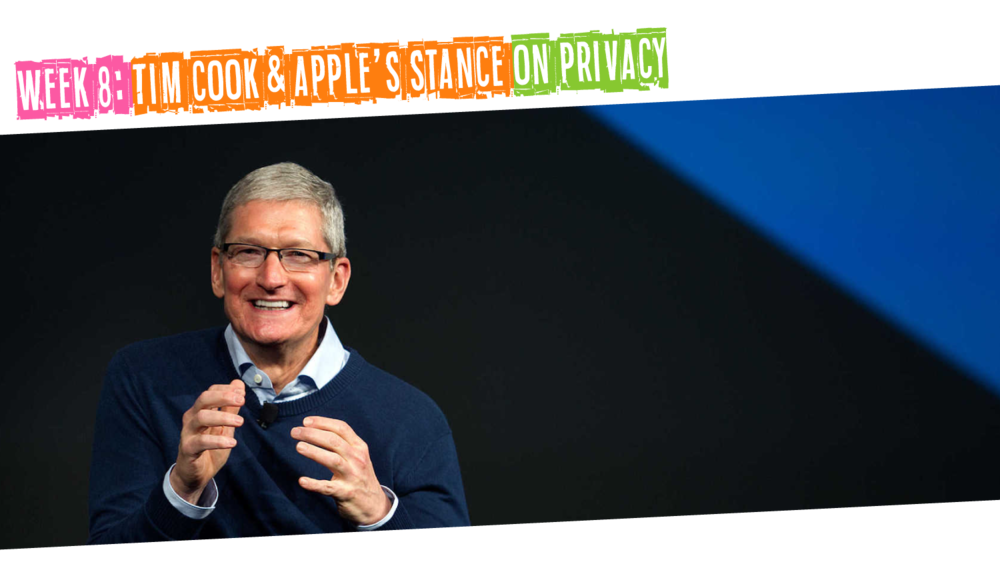 Week 8: Tim Cook and Apple's Stance on Privacy