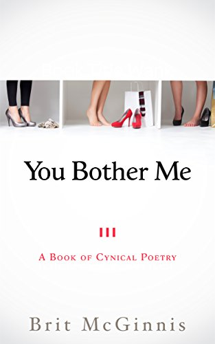 You Bother Me (A Book of Cynical Poetry) by Brit McGinnis.jpg